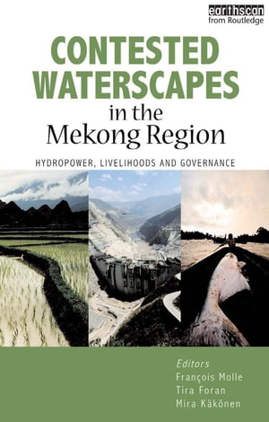 "Contested Waterscapes in the Mekong Region ""Hydropower,  Livelihoods and Governance"""