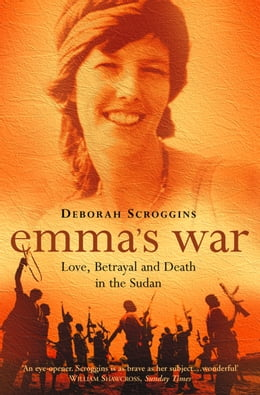 Book Emma's War: Love, Betrayal and Death in the Sudan by Deborah Scroggins