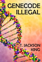 Genecode Illegal: Brother Series, #2 by T. Jackson King