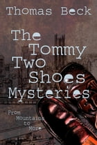 The Tommy Two Shoes Mysteries: From Mountains to More by Thomas Beck