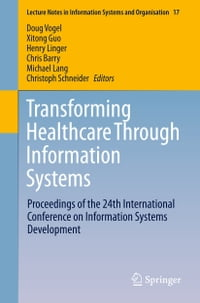 Transforming Healthcare Through Information Systems: Proceedings of the 24th International…