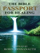 The Bible Passport for Healing by Robin Dinnanauth