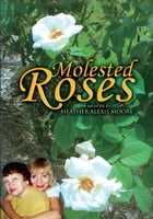 Molested Roses by Heather Alexis Moore