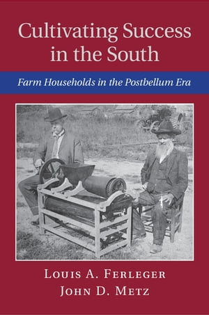 Cultivating Success in the South Farm Households in the Postbellum Era