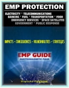 2011 Essential Guide to Electromagnetic Pulse (EMP) Attack - Reports of the EMP Commission on the Threat and Critical National Infrastructure - The Da by Progressive Management