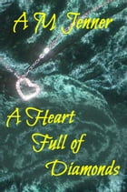 A Heart Full of Diamonds by A M Jenner