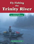 Fly Fishing Trinity River: An excerpt from Fly Fishing California by Ken Hanley