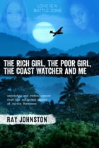 The Rich Girl,The Poor Girl, The Coastwatcher And Me: Anecdotes And Reminiscences From The…