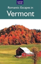 Romantic Escapes in Vermont by Robert Foulke, Patricia Foulke