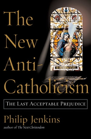 The New Anti-Catholicism The Last Acceptable Prejudice