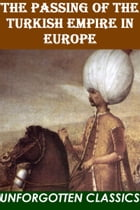 The Passing of the Turkish Empire in Europe by Bernard Granville Baker
