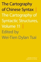 The Cartography of Chinese Syntax: The Cartography of Syntactic Structures, Volume 11 by Wei-Tien Dylan Tsai