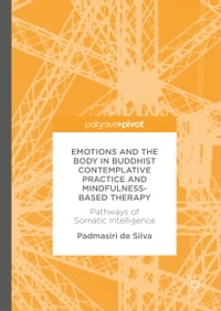 Emotions and The Body in Buddhist Contemplative Practice and Mindfulness-Based Therapy: Pathways of…