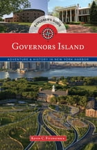 Governors Island Explorer's Guide: Adventure & History in New York Harbor