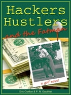Hackers, Hustlers and the Fatman by Crafton / Gauthier