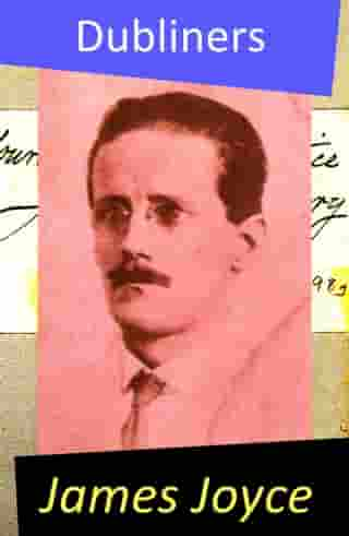 Dubliners (All 15 Short Stories) by James Joyce