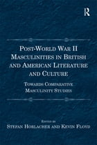 Post-World War II Masculinities in British and American Literature and Culture: Towards Comparative…