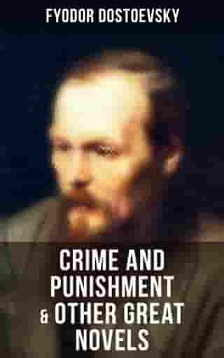 Crime and Punishment & Other Great Novels of Dostoevsky: Including The Brother's Karamazov, The Idiot, Notes from Underground, The Gambler & Demons (The Possessed / The Devils) by Fyodor Dostoevsky