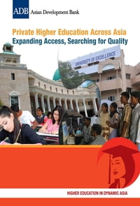 Private Higher Education Across Asia: Expanding Access, Searching for Quality