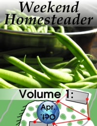 Weekend Homesteader: April: Weekend Homesteader, #1