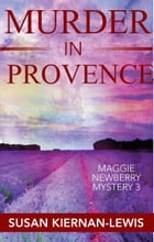 Murder in Provence: Book 3 of the Maggie Newberry Mysteries by Susan Kiernan-Lewis