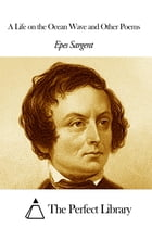 A Life on the Ocean Wave and Other Poems by Epes Sargent