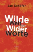 Wilde Welt der Widerworte by Jan Schäfer