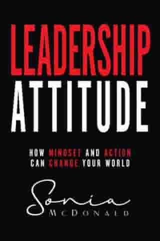 Leadership Attitude: How Mindset and Action can Change Your World