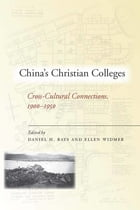 China's Christian Colleges: Cross-Cultural Connections, 1900-1950 by Daniel Bays
