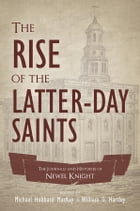 The Rise of the Latter-day Saints: The Journals and Histories of Newel Knight by Hartley
