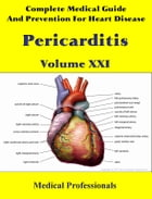 A Complete Medical Guide and Prevention For Heart Diseases Volume XXI; Pericarditis by Medical Professionals