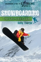 Snowboarding: The Ultimate Guide by Holly Thorpe