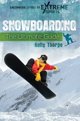 Book Snowboarding: The Ultimate Guide by Holly Thorpe