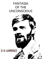 Fantasia Of The Unconscious by D. H. Lawrence