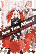 Are You Alice?, Vol. 6 by Ikumi Katagiri