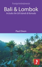 Bali & Lombok: Includes the Gili Islands and Komodo by Paul Dixon