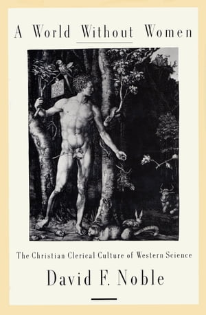 A World Without Women The Christian Clerical Culture of Western Science