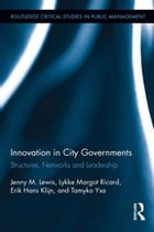 Innovation in City Governments: Structures, Networks, and Leadership