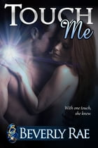 Touch Me by Beverly Rae