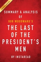 Summary of The Last of the President's Men: by Bob Woodward , Includes Analysis by Instaread Summaries