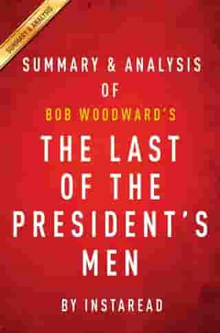 Summary of The Last of the President's Men: by Bob Woodward   Includes Analysis by Instaread Summaries