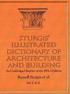 Sturgis' Illustrated Dictionary of Architecture and Building: An Unabridged Reprint of the 1901-2 Edition, Vol. I by Russell Sturgis
