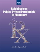 Guidebook on Public–Private Partnership in Pharmacy by Asian Development Bank