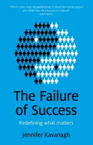 Failure of Success: Redefining what matters by Jennifer Kavanagh