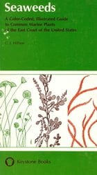 Seaweeds: A Color-Coded, Illustrated Guide to Common Marine Plants of the East Coast of the United States by C.  J. Hillson
