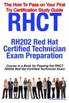 RHCT - RH202 Red Hat Certified Technician Certification Exam Preparation Course in a Book for Passing the RHCT - RH202 Red Hat Certified Technician Ex by William Manning