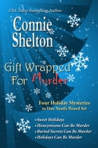 Gift Wrapped For Murder: Four Holiday Mysteries In One Neatly Boxed Set by Connie Shelton