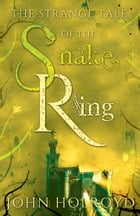The Strange Tale of the Snake Ring by John Holroyd