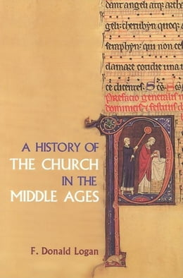 Book A History of the Church in the Middle Ages by Logan, F. Donald