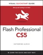 Flash Professional CS5 for Windows and Macintosh: Visual QuickStart Guide: Visual QuickStart Guide by Katherine Ulrich